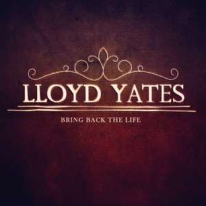 lloyd yates bring back the life ep