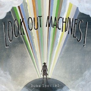 duke special look out machines!