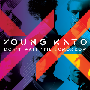 young-kato-dont-wait-til-tomorrow