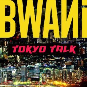 bwani tokyo talk