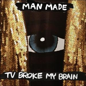 man-made-tv-broke-my-brain