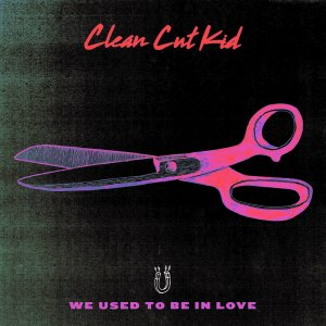 Clean-Cut-Kid-We-Used-to-Be-In-Love-2016